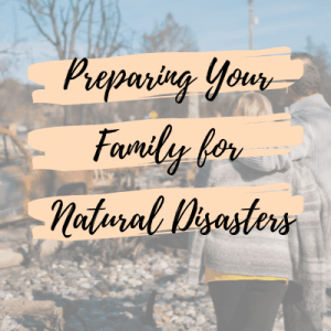 Preparing Your Family for Natural Disasters