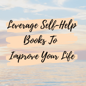Leverage Self-Help Books To Improve Your Life