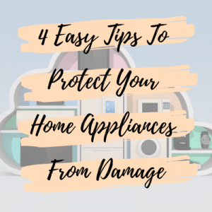 4 Easy Tips To Protect Your Home Appliances From Damage